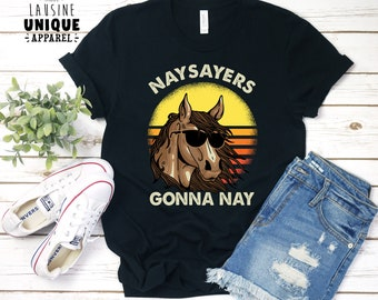 dbc19fdbf Naysayers Gonna Nay Shirt, Funny Horse Shirt, Cute Horse Shirt For Women &  Teen Girls, Equestrian T-Shirt, Horse Lover Shirt