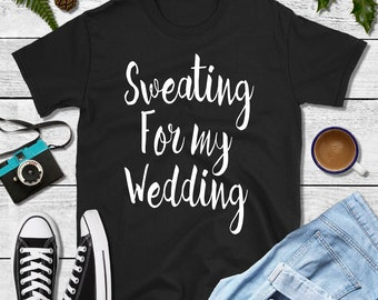 53cc56e37 Sweating for the Wedding Tee, Gym Tshirt, Wedding Workout Tee, Wedding  Fitness,Bride to be Tee, Engagment Gift, Womans Gym Tshirt