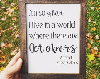 Gift for October Birthday, Anne of Green Gables, I'm So Glad I live in a World Where there are Octobers, Farmhouse Fall Wood Sign