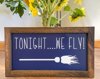 Funny Halloween Sign, Witch Decoration, Tonight we Fly Sign, Farmhouse Fall Sign, Witch Sign, Funny Fall Signs, Halloween Party Sign