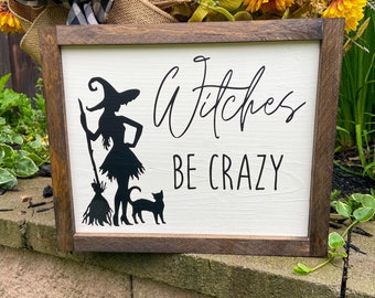 Witches be Crazy, Farmhouse Witch Sign, Funny Halloween Sign, Witch Decor Sign, Fall Farmhouse Sign, Fall Wall Hanging, Halloween Wall Decor