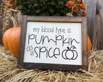 My Blood Type is Pumpkin Spice, Pumpin Spice Sign, Farmhouse Pumpkin Sign, Small Farmhouse Fall Sign, Wood Pumpkin Sign