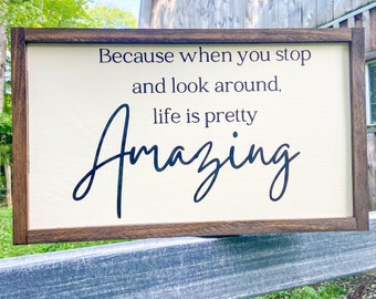 Positive Quote Sign, Life is Pretty Amazing Sign, Large Inspirational Sign, Large Farmhouse Sign, Uplifting Quote Sign, Wood Farmhouse Sign