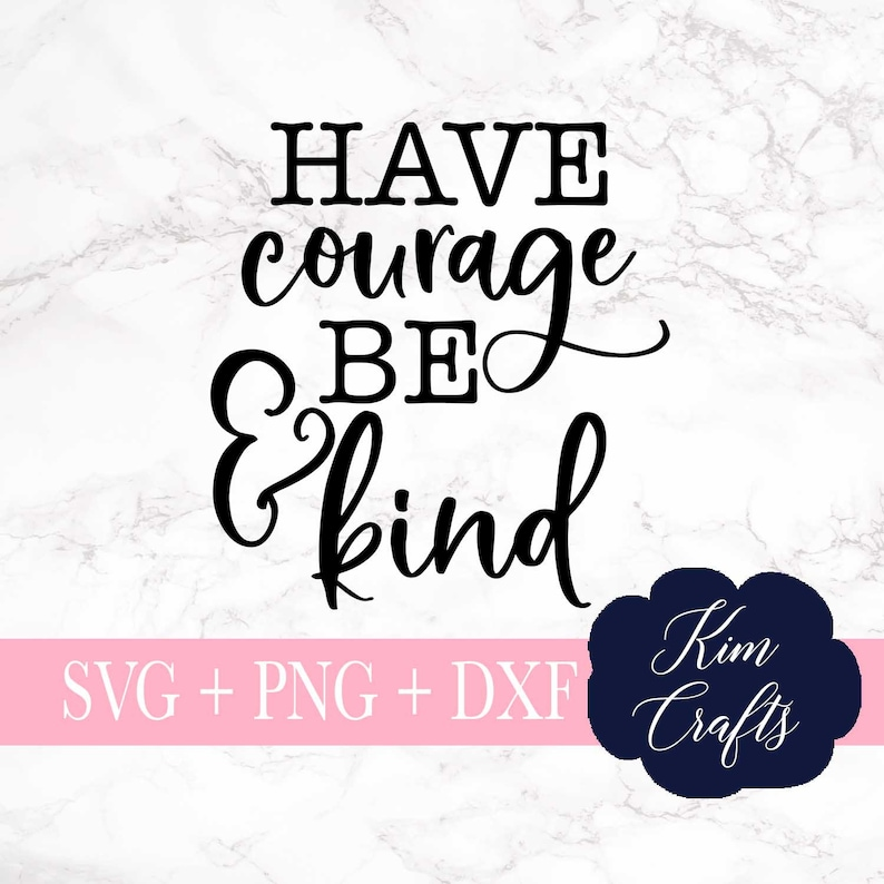 Have Courage And Be Kind Svg Cut File Quote Svg Tshirt Etsy