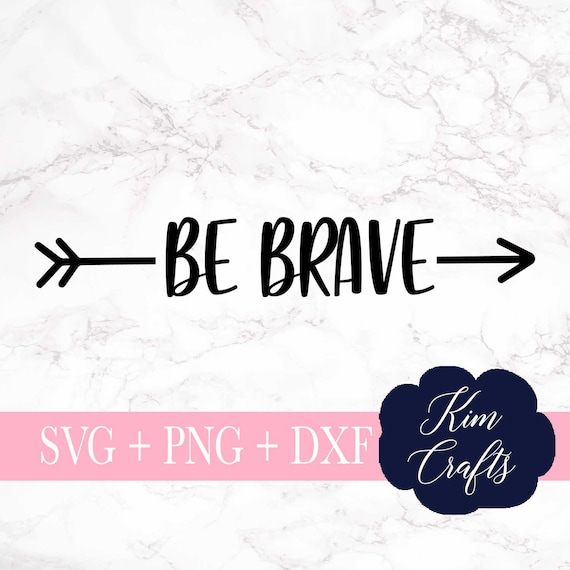 Be Brave Svg Cut File Quote Svg Boy Svg File Silhouette Cut Etsy