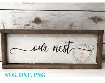 Our Nest svg, Housewarming svg, Home SVg, Rustic SVG Farmhouse Style svg, Home Signs SVG, DXF, png