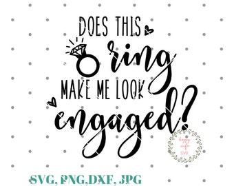 Does This Ring Make Me Look Engaged svg, Fiance svg, Bachelorette SVG, Bride SVG, Wedding svg, Cricut svg, Silhouette svg, svg cutting files