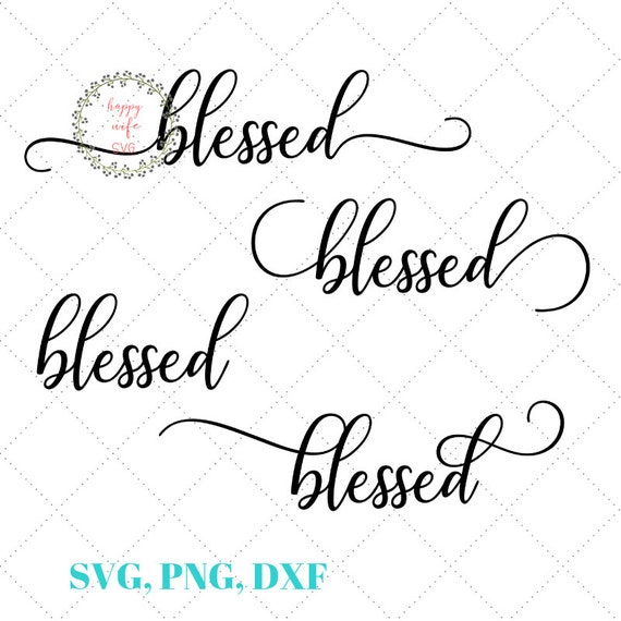 Blessed Svg Blessed Svg Dxf And Png Instant Download Etsy