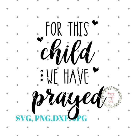 For This Child We Have Prayed Svg Newborn Svg Onesie Svg Etsy
