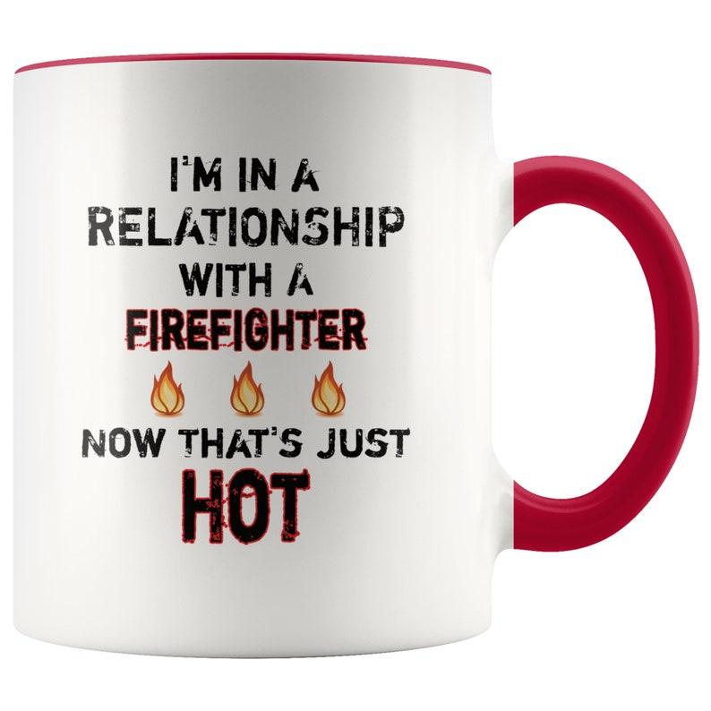 5ad1e2ee4b4bc Firefighter Relationship Coffee Mug Funny Pun Romantic Gift