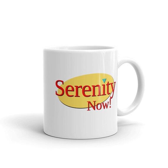 Serenity Now Mug Seinfeld Mug Funny Mug Coffee Mug Gifts Etsy