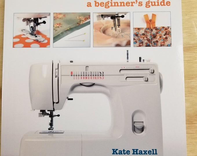 Sewing Machine Books, Get to Know Your Sewing Machine, A Begunners Guide