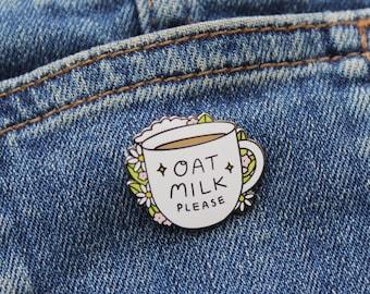 Oat Milk Please - Hard Enamel Pin Badge