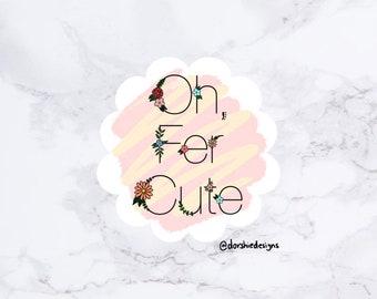 Oh Fer Cute Sticker