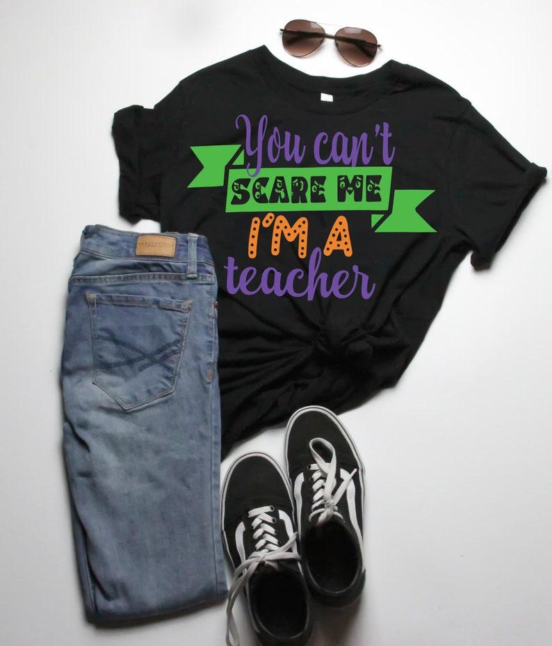 Funny teacher svg Teachers SVG funny teacher halloween png Teacher Halloween Shirt SVG You can/'t scare me I/'m a teacher Halloween svg
