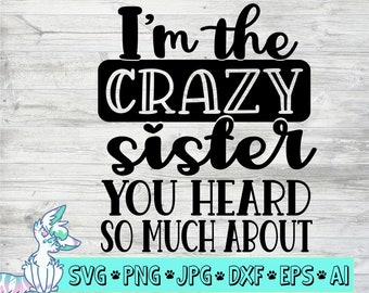 crazy sister svg, sisters svg, funny sister quotes, sarcastic quotes, png, jpg, eps, dxf, digital download, commercial use