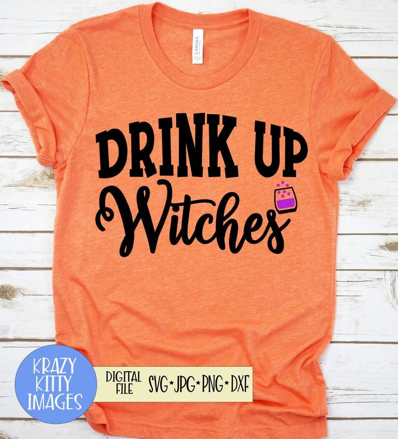 Eps Png Dxf halloween svg Jpg Digital Download SVG Cut File digital file Funny Halloween Svg witch svg svg Drink Up Witches svg