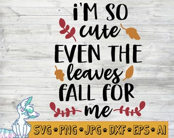 I'm so Cute even the Leaves Fall for Me SVG, Fall SVG, fall shirt, autumn, falling leaves, thanksgiving svg, kids svg, png, jpg, eps, dxf