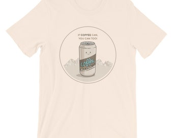 If Coffee Can, So Can You! - Soft Cream T-Shirt