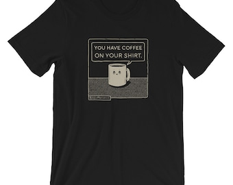 You Have Coffee On Your Shirt - Dark Edition
