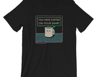 You Have Coffee On Your Shirt - Dark Bright Edition