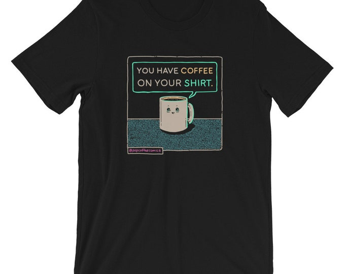 Featured listing image: You Have Coffee On Your Shirt - Dark Bright Edition