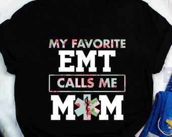 4a49fd57d My favorite EMT calls me mom shirt Gift