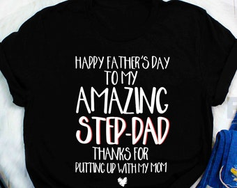 82fd1b33 Dad Lovers Shirt Happy Father's Day To My Amazing Step Dad Shirt T-Shirt  Thanks For Putting Up with My Mom Parents' Day Shirt Best Dad shirt