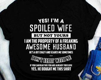 9d4d4c6b Womens Yes I'm A Spoiled Wife but not yours I am the property of a freaking  awesome husband T-shirt perfect Mother's Day shirt
