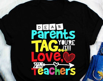 cc8f473f33b0ab Dear Parents Tag You re It Love Teachers Funny T-Shirt Gift