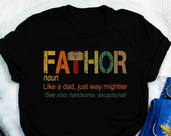 53e757b8 Fa-Thor Definition Shirt Like A Dad, Just Way Mightier See Also Handsome  Excaptional