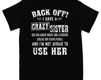71ddc2bfa funny sister t shirt sister Lover Shirt Back Off I Have A Crazy Sister She  Has Anger Issues Shirt Gift for Sister Crazy Sister love T-Shirt
