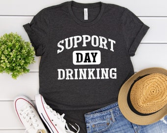 f698089c Support Day Drinking T-Shirt, Day Drinking Shirt, Drinking Shirts, Drunk  Shirt, Funny Drinking Shirt, Drinking Team Shirts