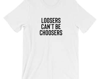 87ac11aef Losers Can't be chosers T Shirt Loosers Choosers Tee Funny T shirt Slogan  Gym Workout Boxing Fighting UFC Shirt Celebrity inspired Shirt