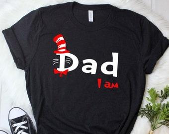 6ae7aec2e Dad i am tshirt, Dad shirt funny, I am shirtThe Cat In The Hat shirt, Read  Across America shirt, Read Across day shirt, Dr Seuss shirt,