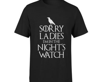 d4ed8563 Sorry Ladies, I'm In The Nights Watch - Unisex T-Shirt - Game Of Thrones Tee