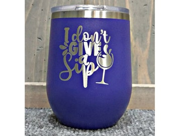 I Don't Give a Sip Laser Engraved Wine Glass, Can be Personalized On Back, 12 oz. Polar Camel, Insulated, Stainless Steel, Funny Wine Saying