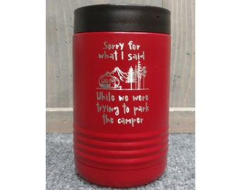 Sorry for What I Said While we were Trying to Park the Camper Laser Engraved Can Cooler, Polar Camel, Stainless Steel-Insulated-Camper Gifts