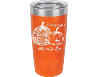 In Every Season I Will Praise Him Laser Engraved Travel Mugs, Can be Personalized, 20 oz. Polar Camel Insulated, Stainless Steel, Christian