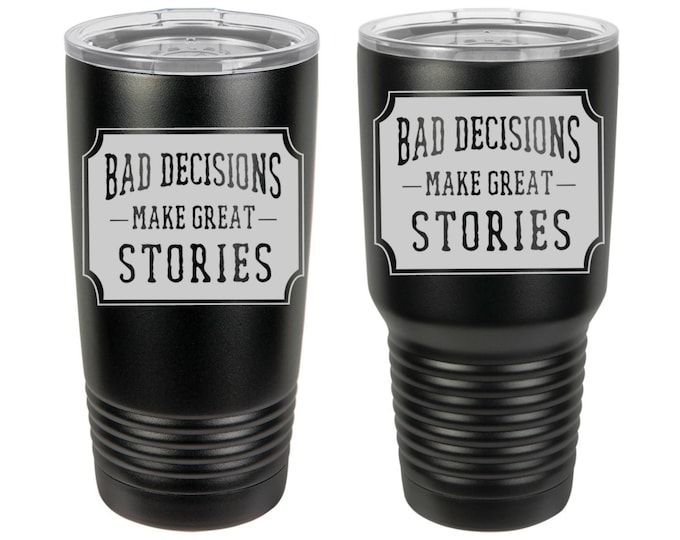 Bad Decisions Make Great Stories Laser Engraved Travel Mugs, Personalized, 20 oz./30 oz. Polar Camel Insulated Stainless Steel, Mens Gifts