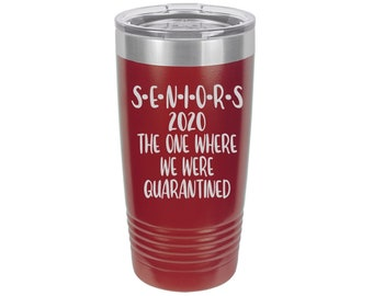SENIORS 2020 The One Where We Were Quarantined, Can be Personalized, Laser Engraved Travel Mug, 20 oz. Polar Camel Insulated Stainless