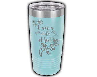 I am a Child of God Laser Engraved Travel Mug, Personalized, 20 oz. Polar Camel Insulated Stainless Steel, Scripture Gifts, Christian Saying