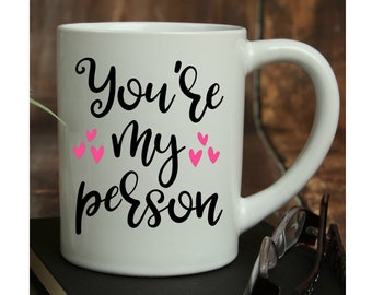 You're My Person Ceramic Mug, 15 oz., Can be Personalized, Personalized Coffee Cup, Custom Designed Cup, Valentines Gifts, Anniversary