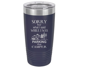 Sorry for What I Said While I Was Parking the Camper Laser Engraved Travel Mug, 20 oz. Polar Camel, Stainless Steel, Insulated, Camper Gifts