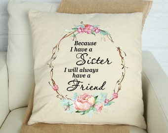 Sister Pillow Cover, Because I have a Sister I will always have a Friend, Sister Themed Pillow Cover, Floral Wreath Sister Pillow Cover