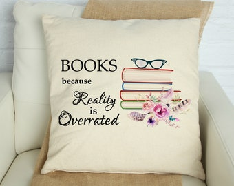 Books because Reality is Overrated Pillow Cover, Book Themed Pillow Cover, Novelty Pillow Cover, Funny Sayings Pillow Covers, Pillow Gifts