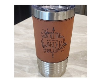 Not All Who Wander are Lost Laser Engraved Leatherette Travel Mug, Can be Personalized, 20 oz. Insulated, Stainless Steel, Corporate Gifts