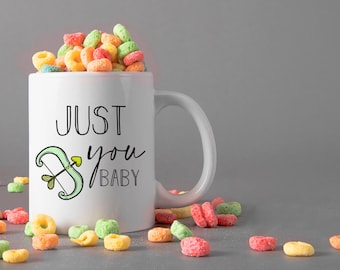Just You Baby Ceramic Mug, 15 oz., Can be Personalized - Custom Designed Mug, Personalized Mug, Valentines Gifts, Anniversary Gifts