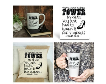 You Always Had the Power my Dear, Wizard of Oz, Personalized, Your choice of 15 oz. Mug, 17 oz. Latte Mug, 8x10 Photo Panel, Pillow Cover