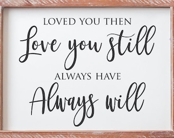 Love you Then Love you Still Always Have Always Will Sign, 2 Sizes, Valentine's Day Gifts, Romantic Room Decor, Anniversary, Couple's Signs